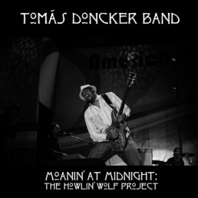 Music Review: Tomás Doncker Band 'Moanin' At Midnight': The Howlin' WolfProject